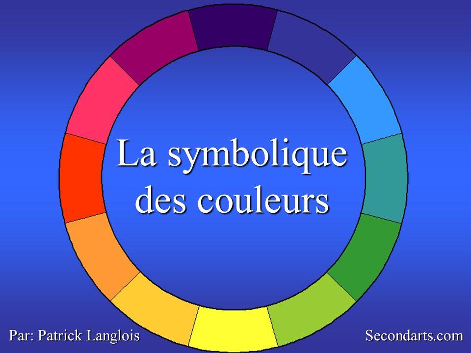 La symbolique des couleurs Par: Patrick Langlois Secondarts.com