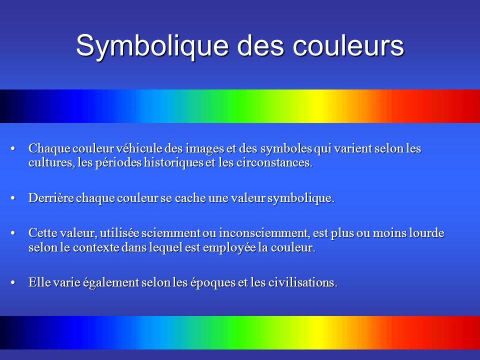 Symbolique des couleurs Chaque couleur véhicule des images et des symboles qui varient selon les cultures, les périodes historiques et les circonstanc