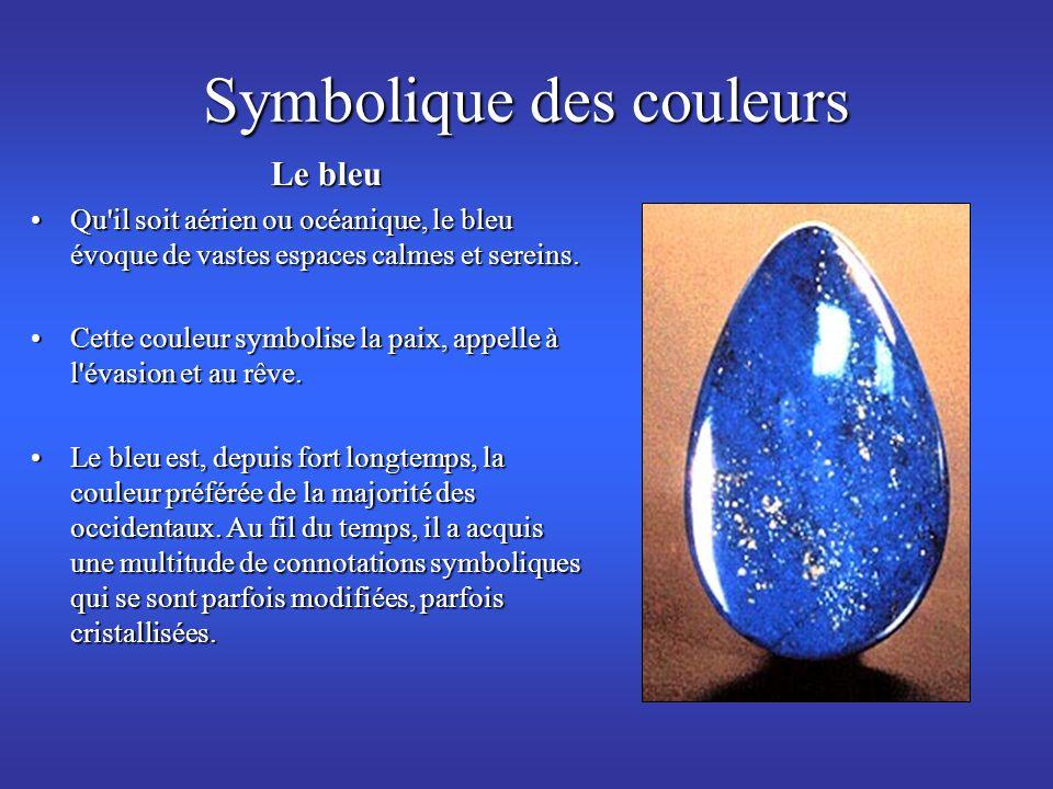 Symbolique des couleurs Le bleu Qu'il soit aérien ou océanique, le bleu évoque de vastes espaces calmes et sereins.Qu'il soit aérien ou océanique, le