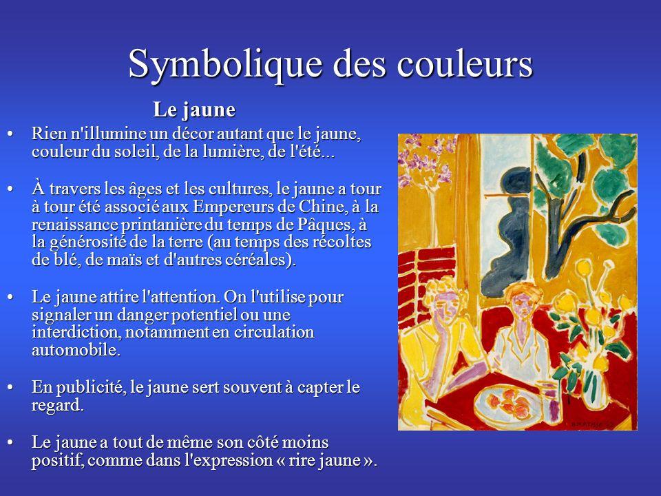 Symbolique des couleurs Le jaune Rien n'illumine un décor autant que le jaune, couleur du soleil, de la lumière, de l'été...Rien n'illumine un décor a