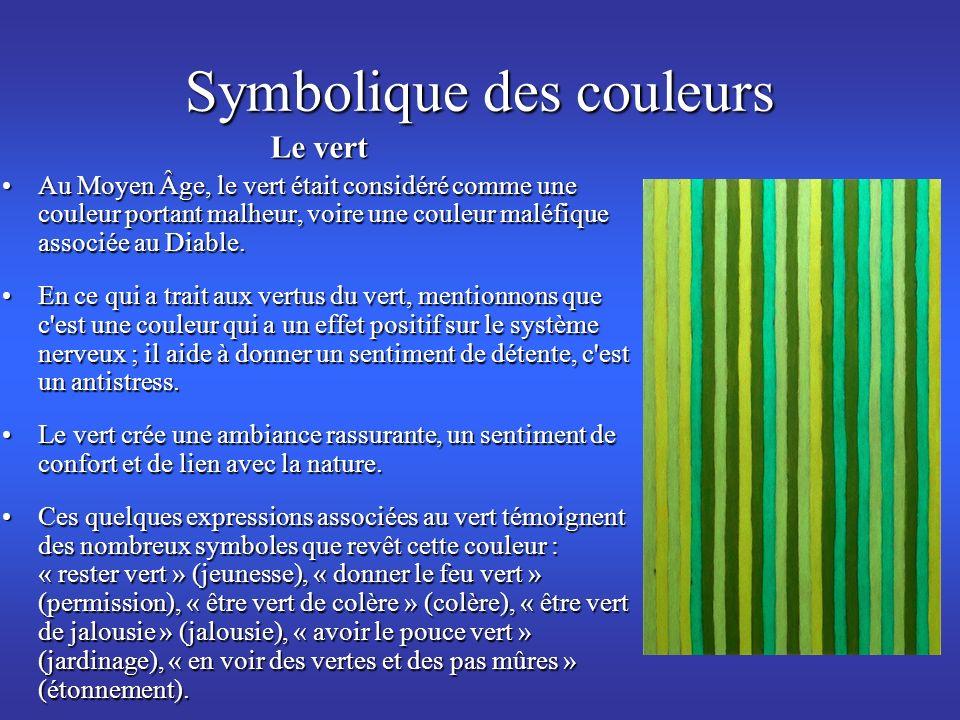 Symbolique des couleurs Le vert Au Moyen Âge, le vert était considéré comme une couleur portant malheur, voire une couleur maléfique associée au Diabl