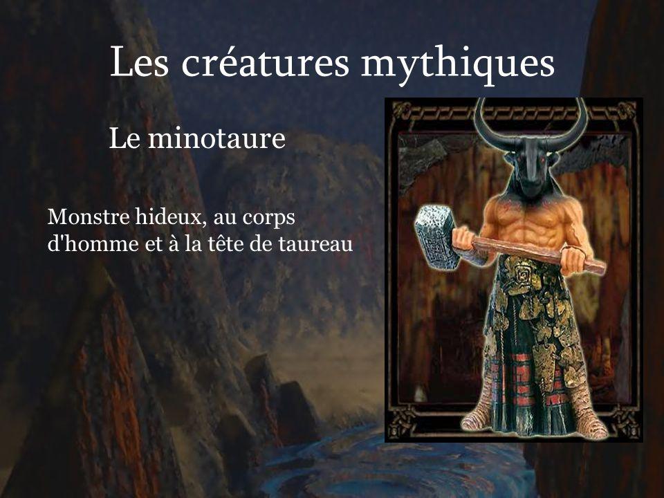 Les créatures mythiques Le minotaure Monstre hideux, au corps d'homme et à la tête de taureau