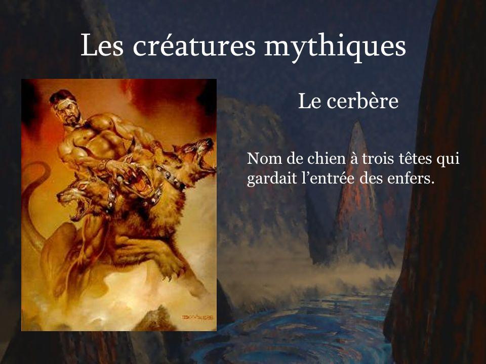 Les créatures mythiques Le cerbère Nom de chien à trois têtes qui gardait lentrée des enfers.
