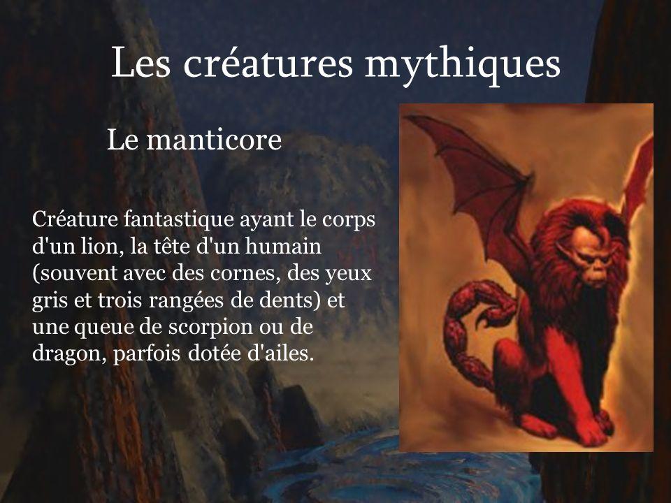 Les créatures mythiques Le manticore Créature fantastique ayant le corps d'un lion, la tête d'un humain (souvent avec des cornes, des yeux gris et tro