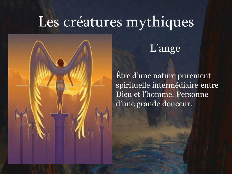 Les créatures mythiques Lange Être dune nature purement spirituelle intermédiaire entre Dieu et lhomme. Personne dune grande douceur.