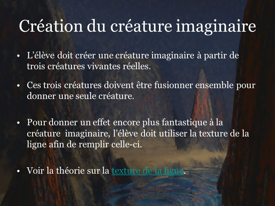 Création du créature imaginaire Lélève doit créer une créature imaginaire à partir de trois créatures vivantes réelles. Ces trois créatures doivent êt