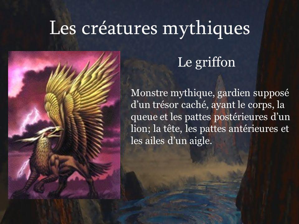 Les créatures mythiques Le griffon Monstre mythique, gardien supposé dun trésor caché, ayant le corps, la queue et les pattes postérieures dun lion; l