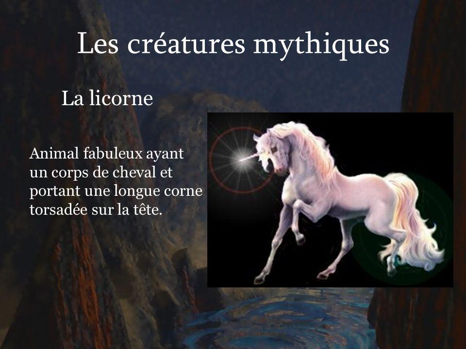 Les créatures mythiques La licorne Animal fabuleux ayant un corps de cheval et portant une longue corne torsadée sur la tête.
