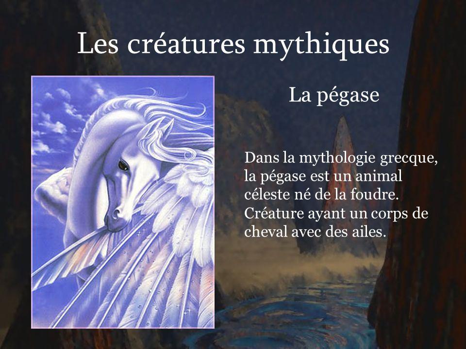 Les créatures mythiques La pégase Dans la mythologie grecque, la pégase est un animal céleste né de la foudre. Créature ayant un corps de cheval avec