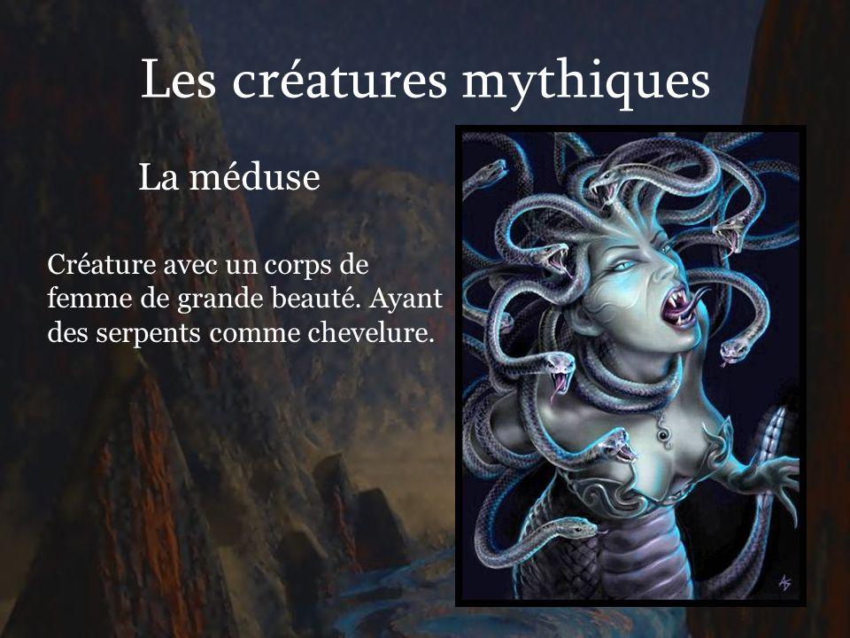 Les créatures mythiques La méduse Créature avec un corps de femme de grande beauté. Ayant des serpents comme chevelure.