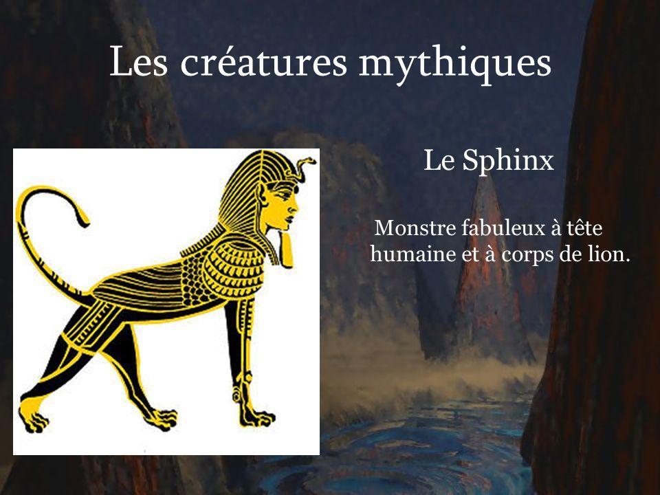 Les créatures mythiques Le Sphinx Monstre fabuleux à tête humaine et à corps de lion.