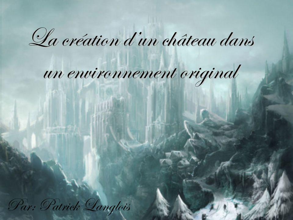 Par: Patrick Langlois La création dun château dans un environnement original