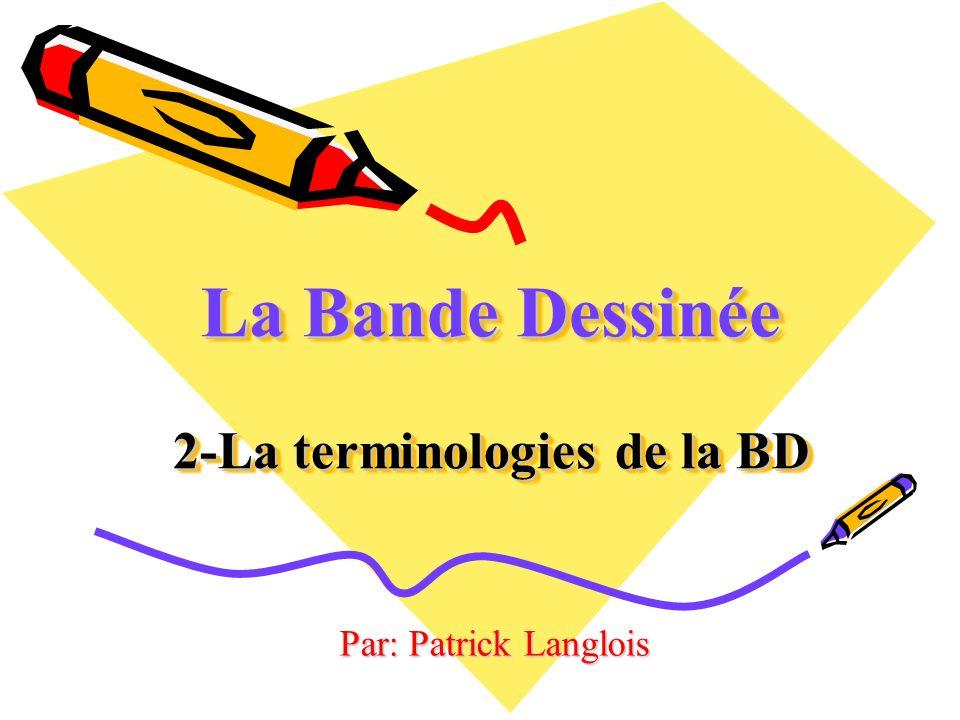 La Bande Dessinée 2-La terminologies de la BD Par: Patrick Langlois