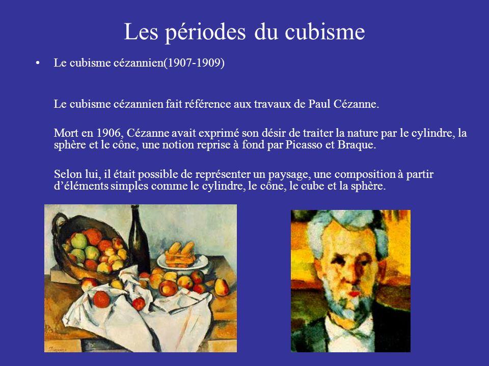 Les périodes du cubisme Le cubisme cézannien(1907-1909) Le cubisme cézannien fait référence aux travaux de Paul Cézanne. Mort en 1906, Cézanne avait e
