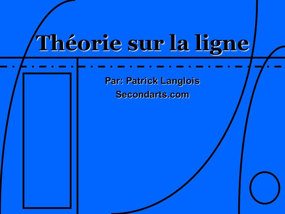 Théorie sur la ligne Par: Patrick Langlois Secondarts.com