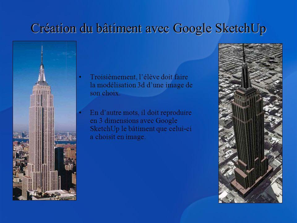 Création du bâtiment avec Google SketchUp Troisièmement, lélève doit faire la modélisation 3d dune image de son choix. En dautre mots, il doit reprodu
