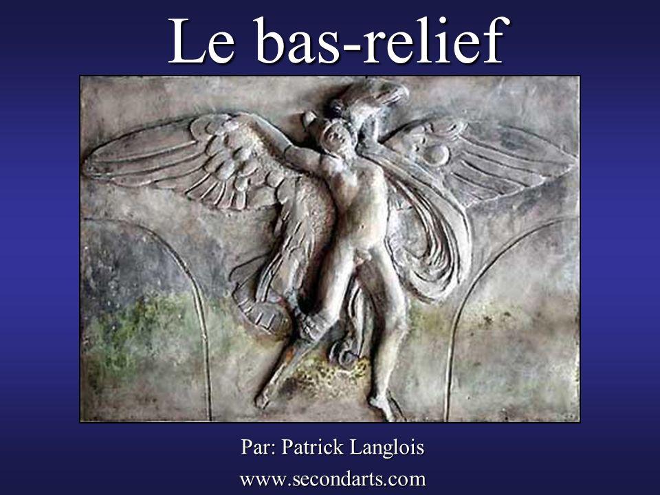 Le bas-relief Par: Patrick Langlois www.secondarts.com