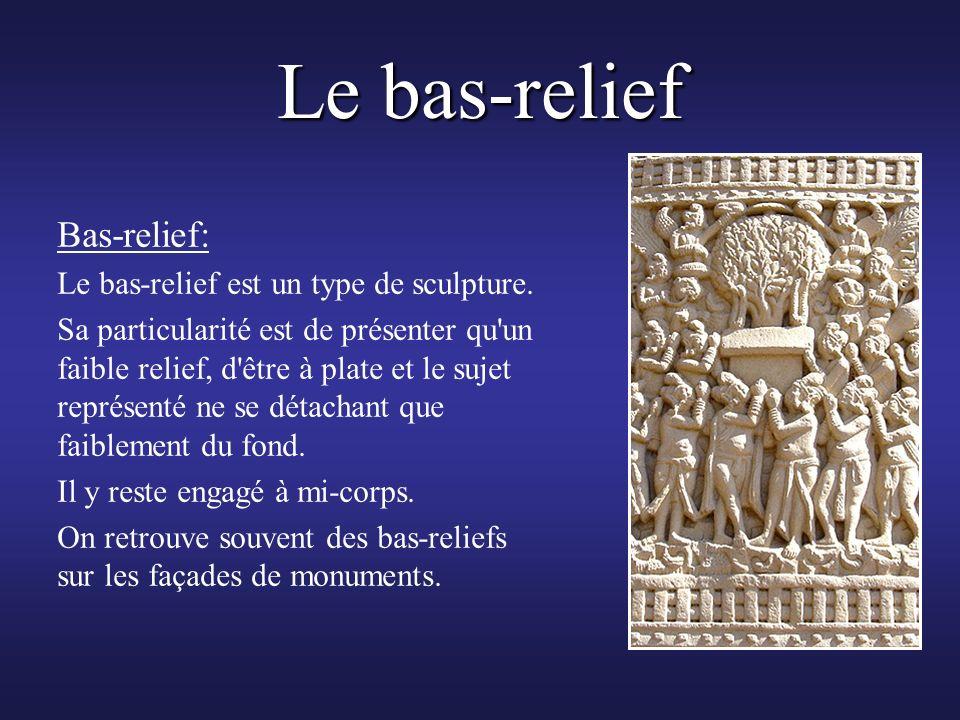 Le bas-relief Bas-relief: Le bas-relief est un type de sculpture. Sa particularité est de présenter qu'un faible relief, d'être à plate et le sujet re