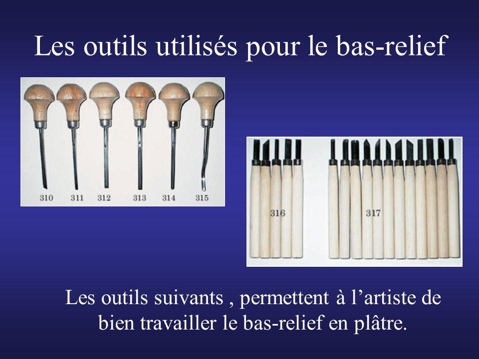 Les outils utilisés pour le bas-relief Les outils suivants, permettent à lartiste de bien travailler le bas-relief en plâtre.