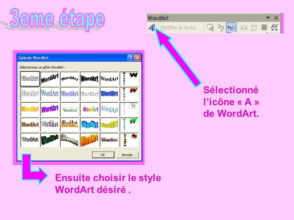 Ensuite choisir le style WordArt désiré. Sélectionné licône « A » de WordArt.