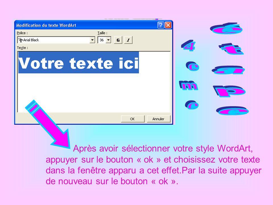 Après avoir sélectionner votre style WordArt, appuyer sur le bouton « ok » et choisissez votre texte dans la fenêtre apparu a cet effet.Par la suite a