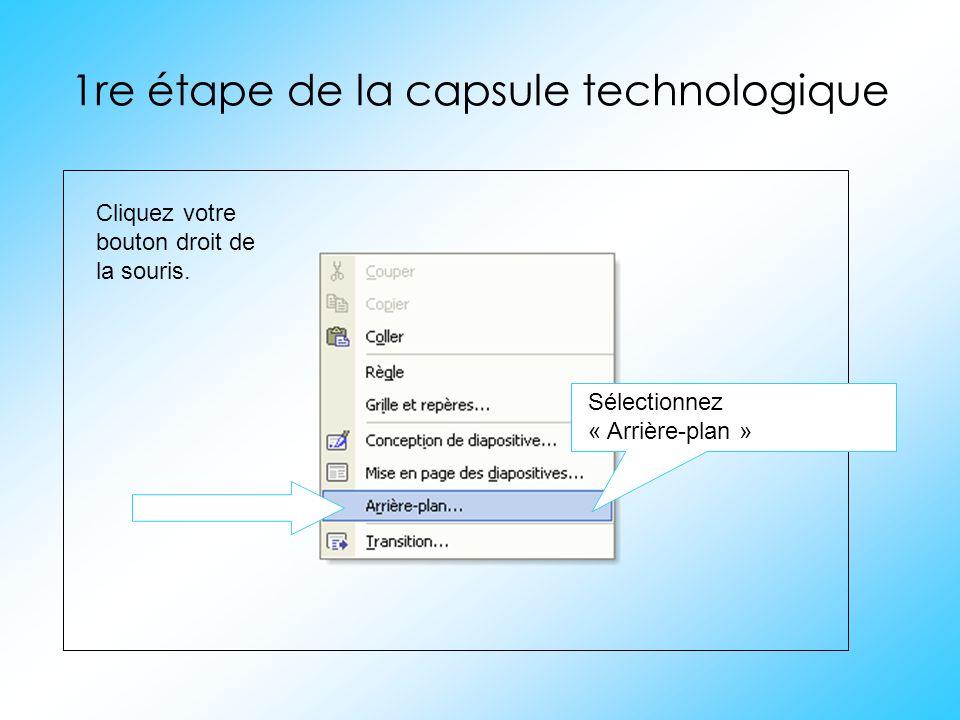 1re étape de la capsule technologique Sélectionnez « Arrière-plan » Cliquez votre bouton droit de la souris.
