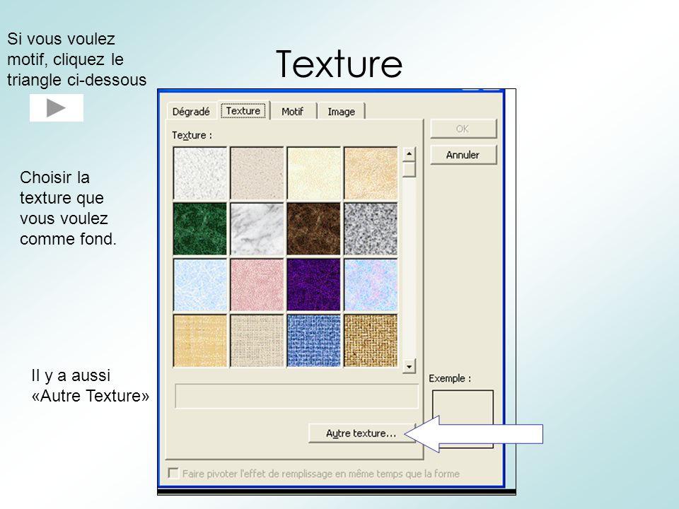 Motif Si vous voulez une image comme fond, cliquez le triangle ci- dessous Choisir les couleurs que vous voulez comme: Premier plan Arrière-plan Après, choisir le motif que vous voulez comme fond.