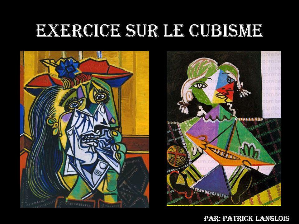Exercice sur le cubisme Par: Patrick Langlois