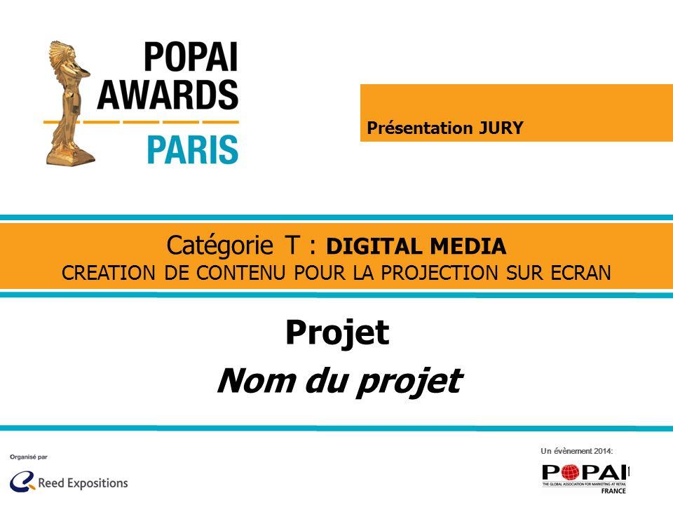 1 Projet Nom du projet Catégorie T : DIGITAL MEDIA CREATION DE CONTENU POUR LA PROJECTION SUR ECRAN Un évènement 2014: Présentation JURY