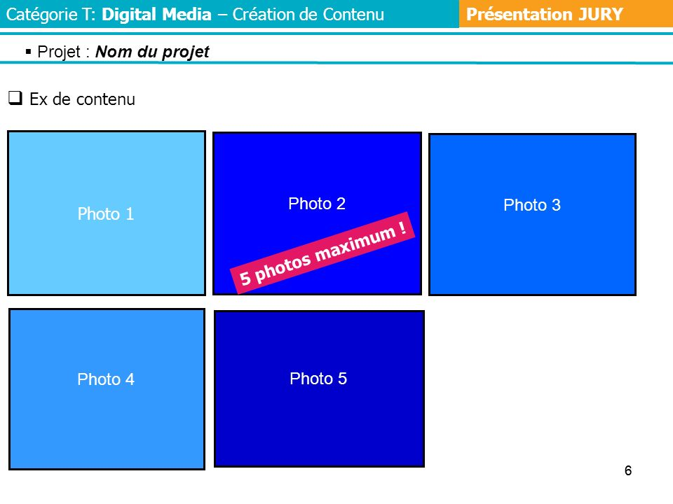 66 Photo 3 Photo 1 Photo 5 Photo 2 Photo 4 5 photos maximum ! Ex de contenu Projet : Nom du projet Catégorie T: Digital Media – Création de Contenu Pr