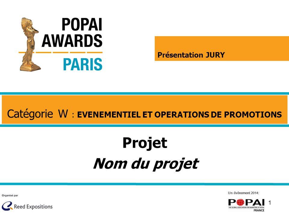 1 Projet Nom du projet Catégorie W : EVENEMENTIEL ET OPERATIONS DE PROMOTIONS Un évènement 2014: Présentation JURY