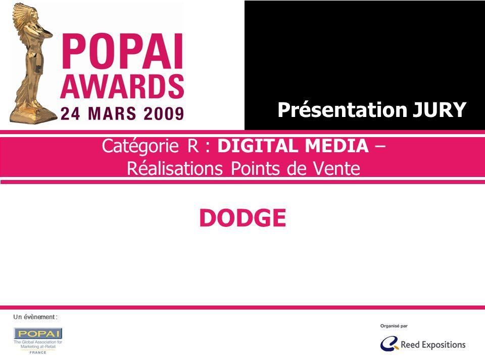 Catégorie R : DIGITAL MEDIA – Réalisations Points de Vente DODGE Présentation JURY Un évènement :