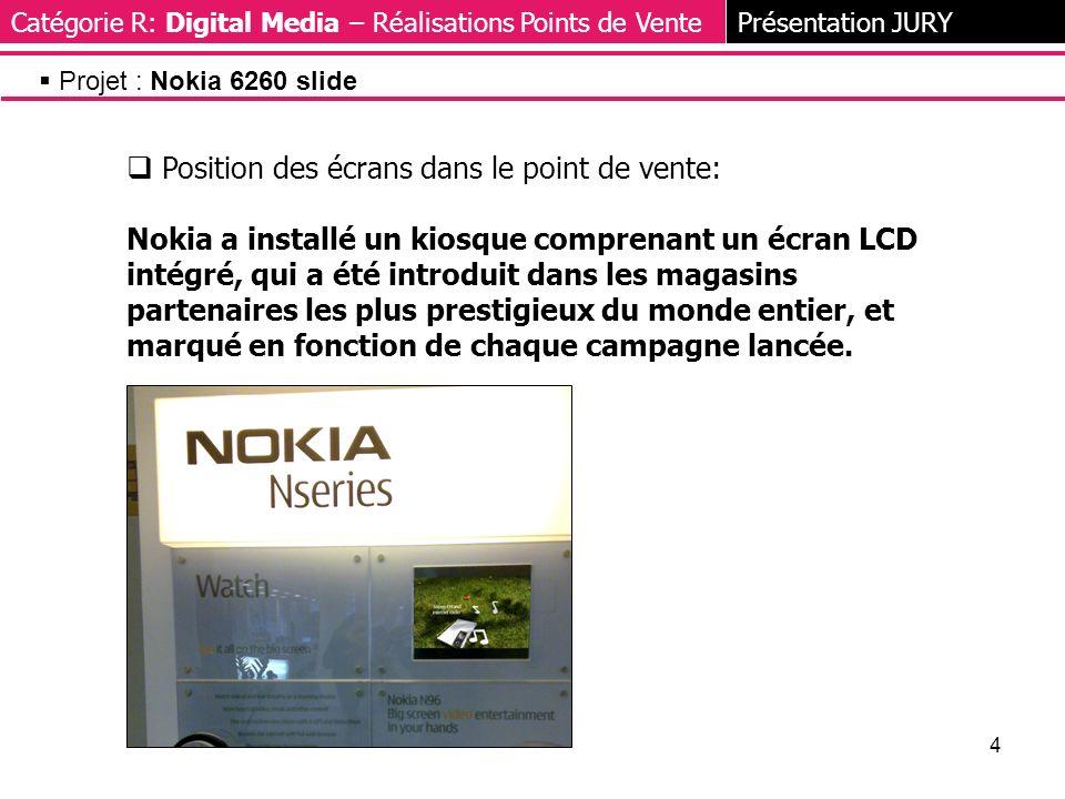 4 Position des écrans dans le point de vente: Nokia a installé un kiosque comprenant un écran LCD intégré, qui a été introduit dans les magasins partenaires les plus prestigieux du monde entier, et marqué en fonction de chaque campagne lancée.