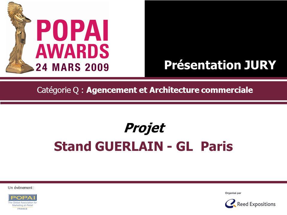 Catégorie Q : Agencement et Architecture commerciale Projet Stand GUERLAIN - GL Paris Présentation JURY Un évènement :
