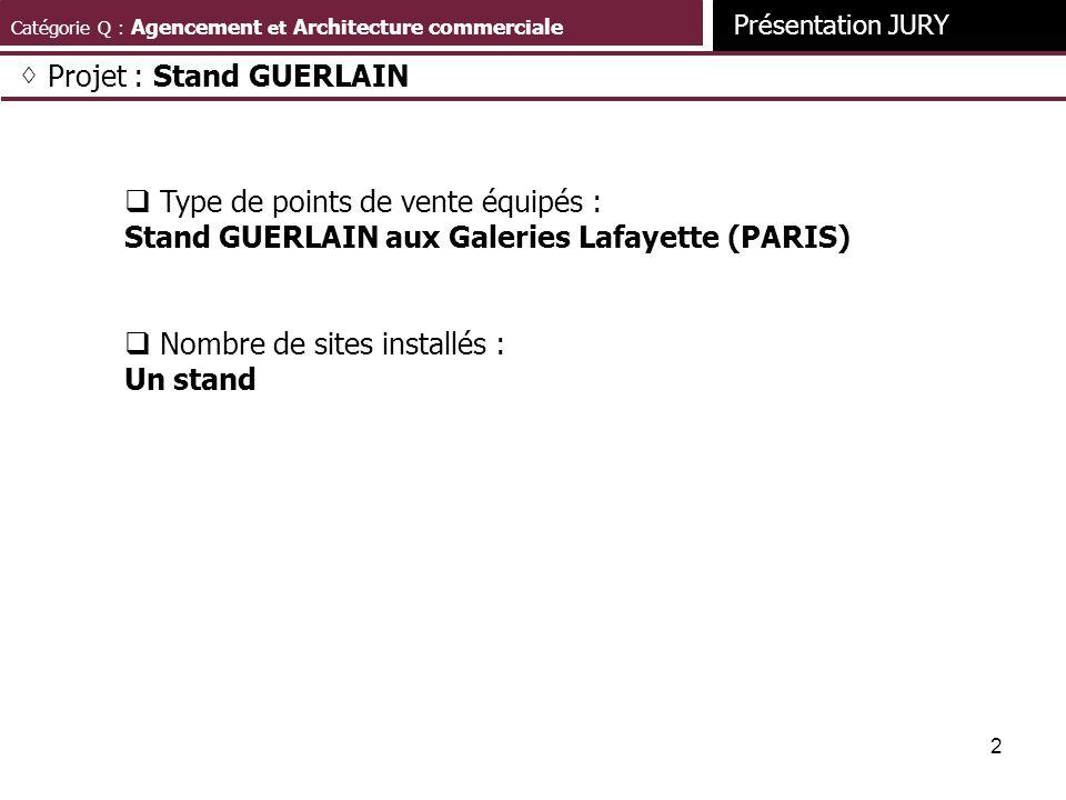 2 Catégorie Q : Agencement et Architecture commerciale Présentation JURY Projet : Stand GUERLAIN Type de points de vente équipés : Stand GUERLAIN aux