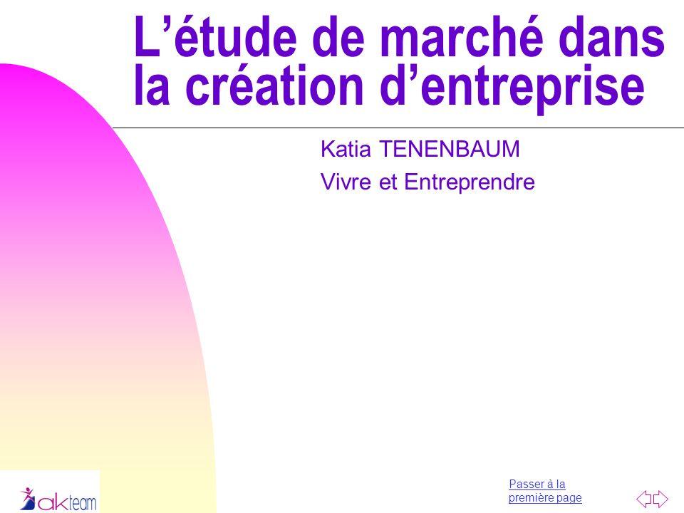 Passer à la première page Létude de marché dans la création dentreprise Katia TENENBAUM Vivre et Entreprendre