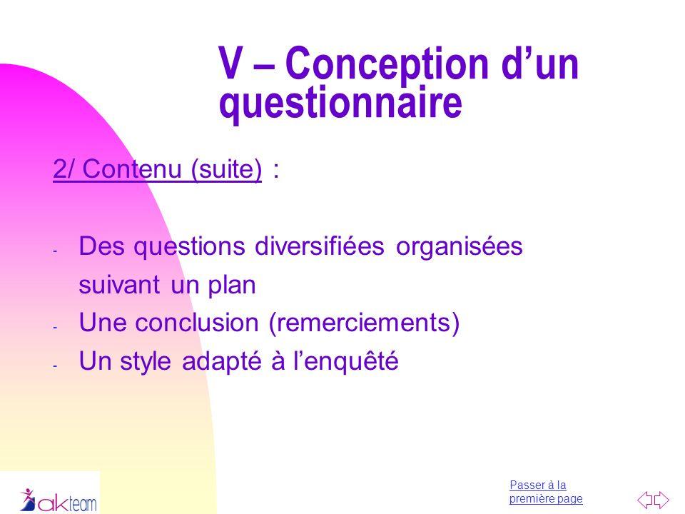 Passer à la première page V – Conception dun questionnaire 2/ Contenu (suite) : - Des questions diversifiées organisées suivant un plan - Une conclusi