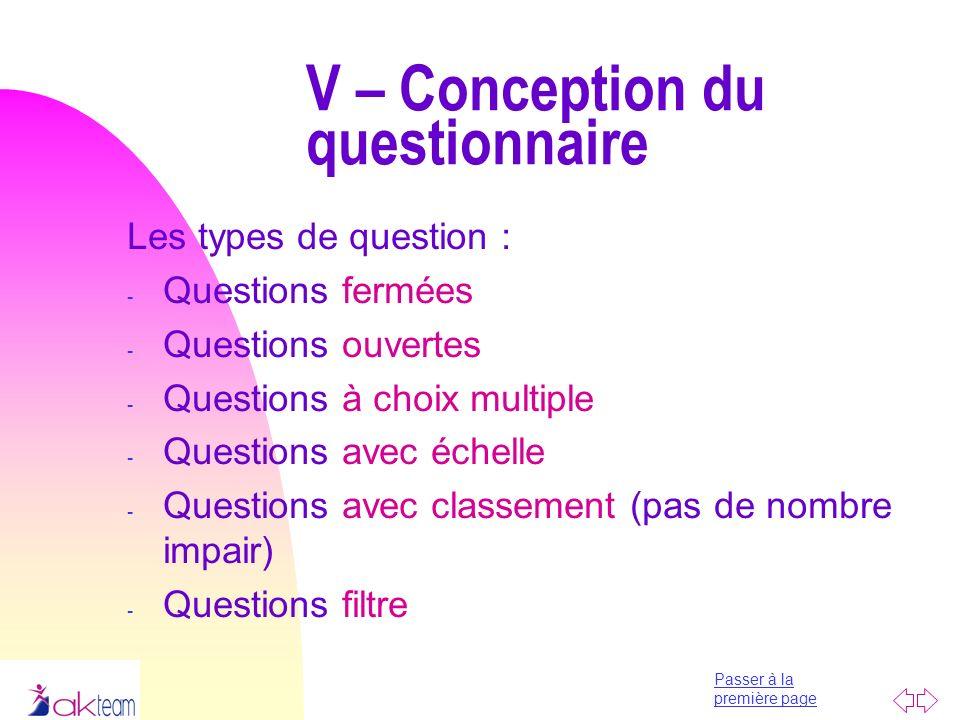 Passer à la première page V – Conception du questionnaire Les types de question : - Questions fermées - Questions ouvertes - Questions à choix multipl