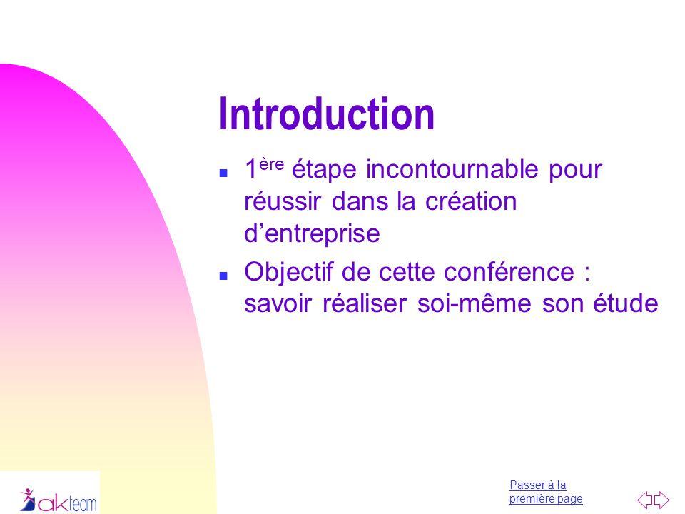Passer à la première page Introduction n 1 ère étape incontournable pour réussir dans la création dentreprise n Objectif de cette conférence : savoir