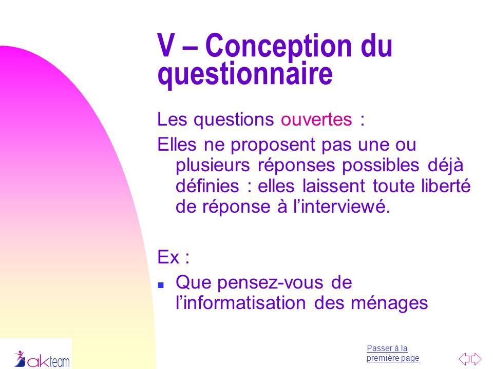 Passer à la première page V – Conception du questionnaire Les questions ouvertes : Elles ne proposent pas une ou plusieurs réponses possibles déjà déf
