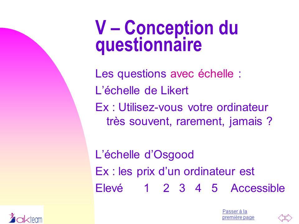 Passer à la première page Les questions avec échelle : Léchelle de Likert Ex : Utilisez-vous votre ordinateur très souvent, rarement, jamais ? Léchell