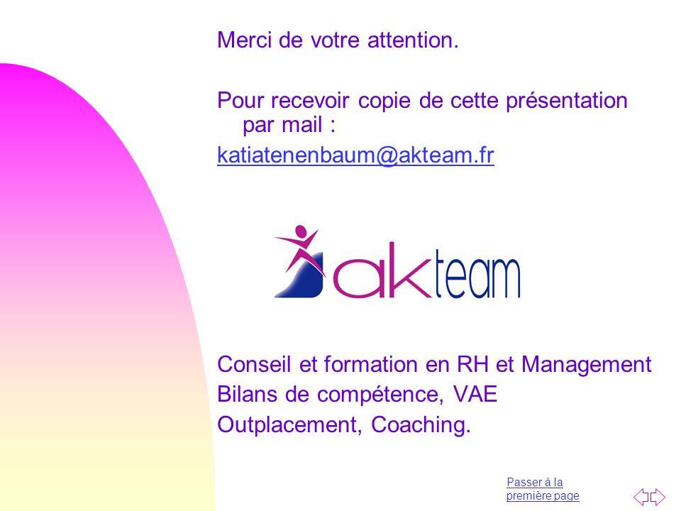 Passer à la première page Merci de votre attention. Pour recevoir copie de cette présentation par mail : katiatenenbaum@akteam.fr Conseil et formation