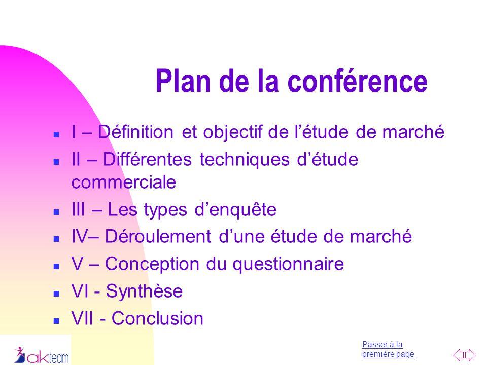 Passer à la première page Plan de la conférence n I – Définition et objectif de létude de marché n II – Différentes techniques détude commerciale n II