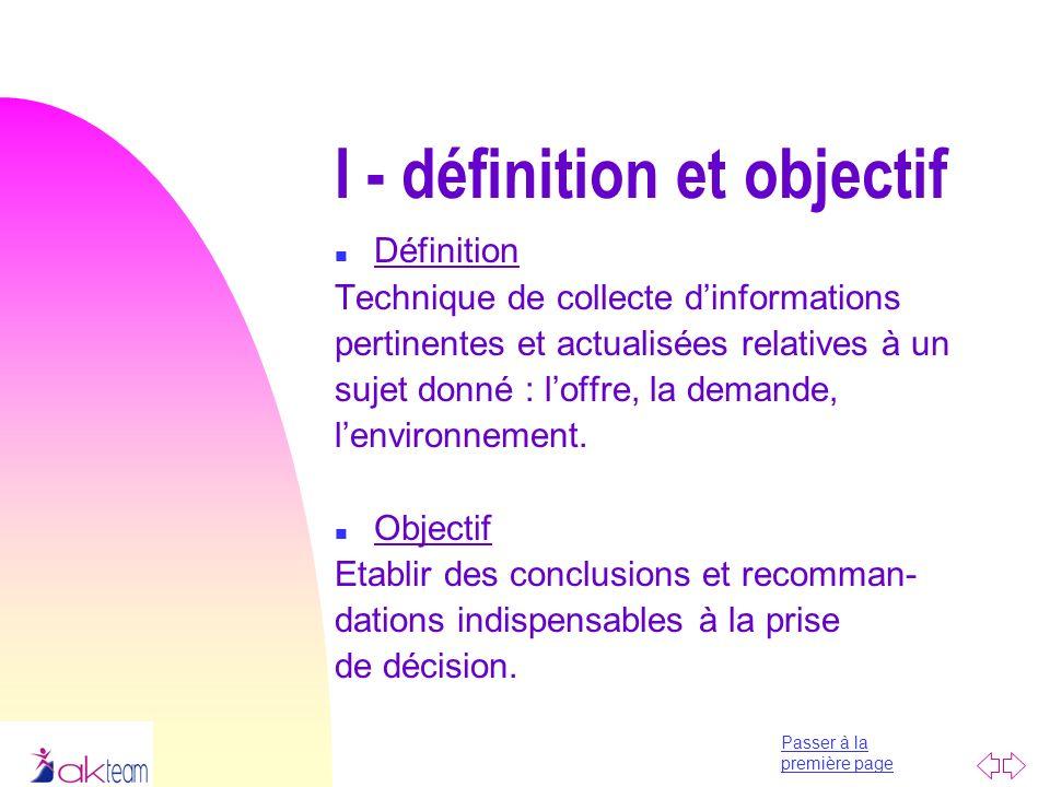 Passer à la première page I - définition et objectif n Définition Technique de collecte dinformations pertinentes et actualisées relatives à un sujet