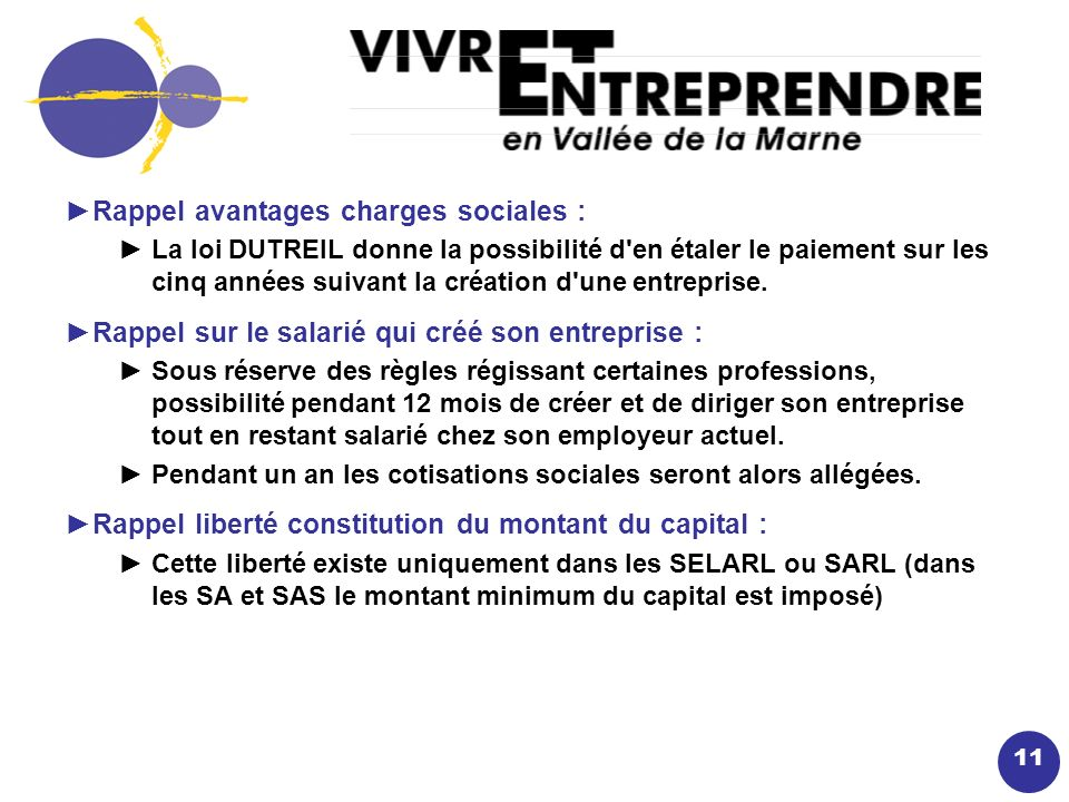 11 Rappel avantages charges sociales : La loi DUTREIL donne la possibilité d en étaler le paiement sur les cinq années suivant la création d une entreprise.