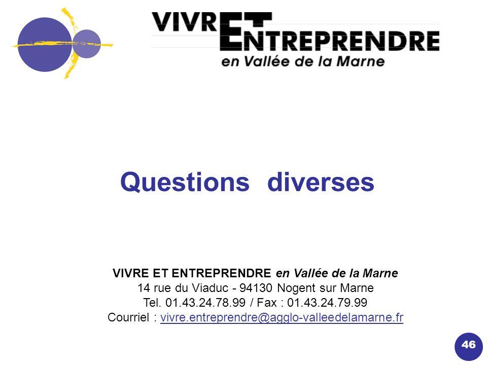 46 Questions diverses VIVRE ET ENTREPRENDRE en Vallée de la Marne 14 rue du Viaduc - 94130 Nogent sur Marne Tel.