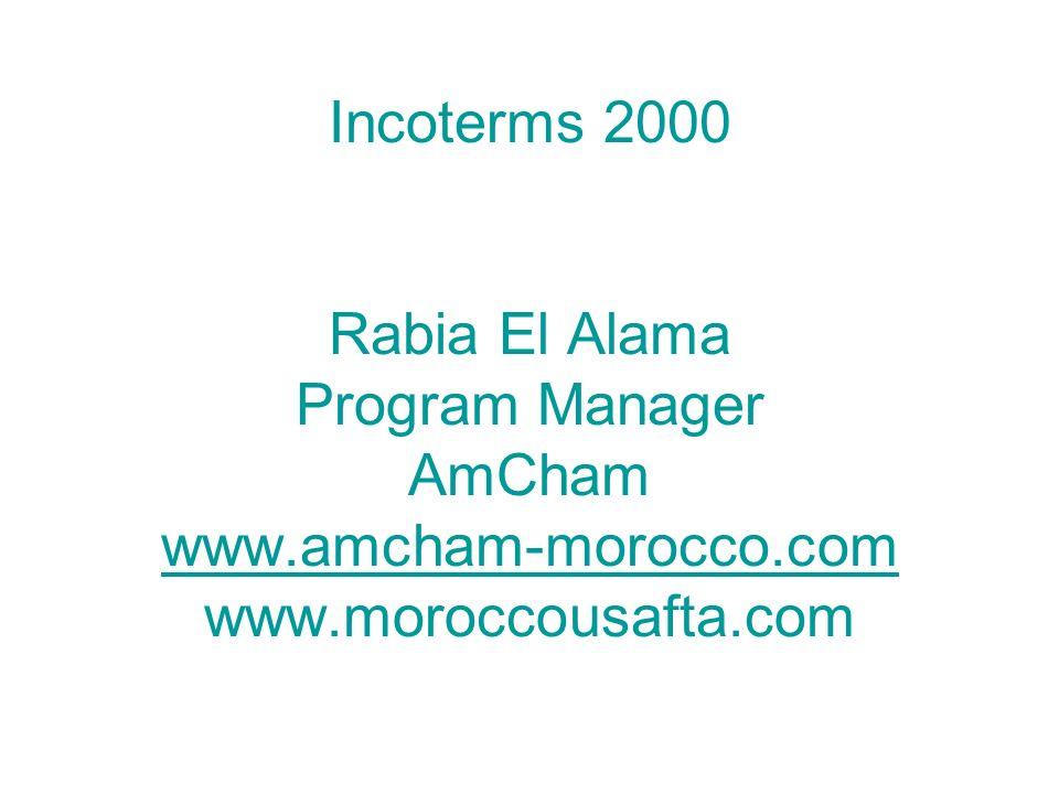 Incoterms 2000 Rabia El Alama Program Manager AmCham www.amcham-morocco.com www.moroccousafta.com www.amcham-morocco.com