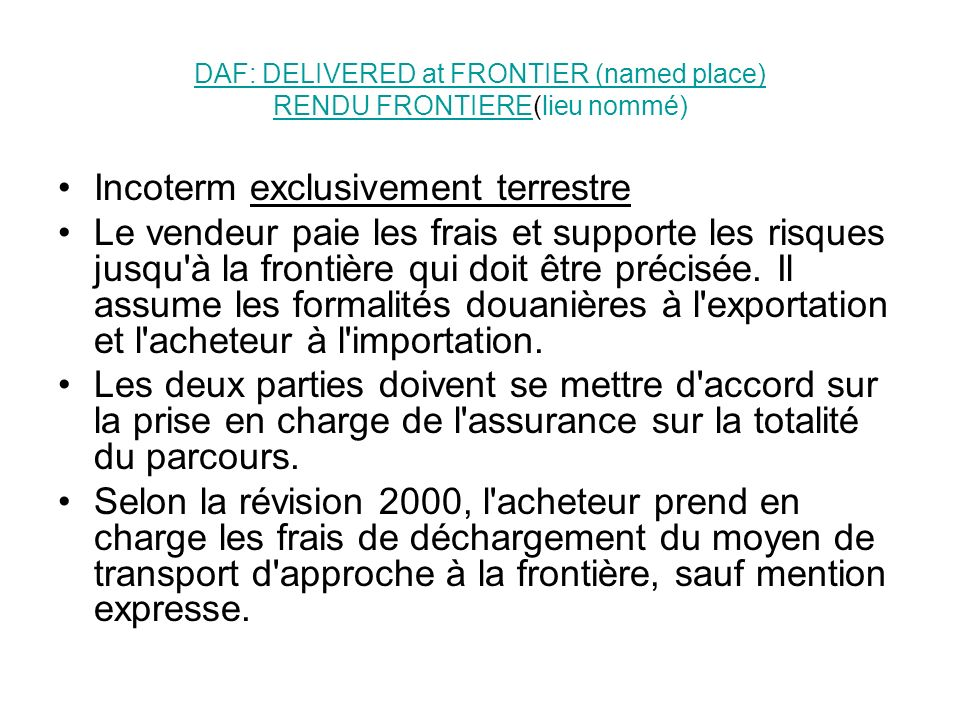 DAF: DELIVERED at FRONTIER (named place) RENDU FRONTIEREDAF: DELIVERED at FRONTIER (named place) RENDU FRONTIERE(lieu nommé) Incoterm exclusivement te