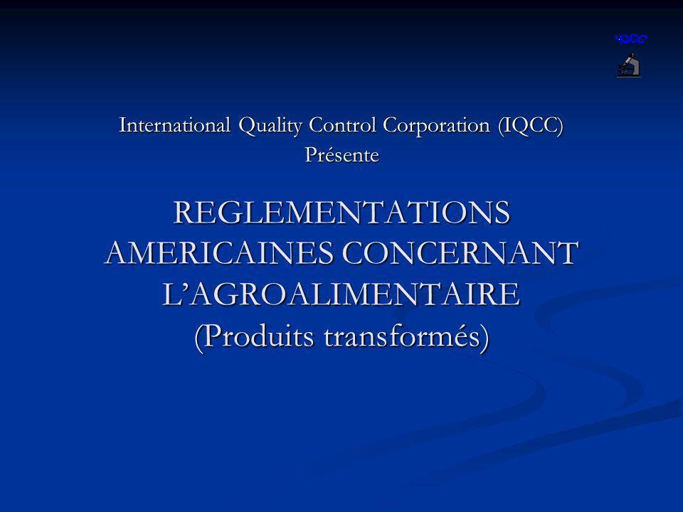 REGLEMENTATIONS AMERICAINES CONCERNANT LAGROALIMENTAIRE (Produits transformés) International Quality Control Corporation (IQCC) Présente