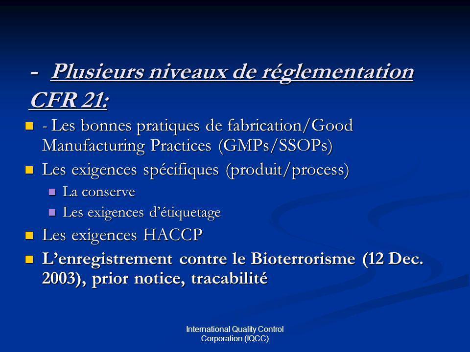 International Quality Control Corporation (IQCC) LAgréement FDA: *Numéro de FCE (Food Canning Establishment)CFR 21 Part 113 et Part 114 Ne sapplique quaux produits à faible acidité (stérilisés) et aux produits acidifiés.